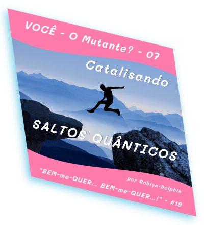 02B0019 VOCE O Mutante 7 Catalisando SALTOS QUANTICOS site2